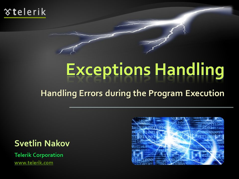 Handling Errors during the Program Execution Svetlin Nakov Telerik Corporation www.telerik.com