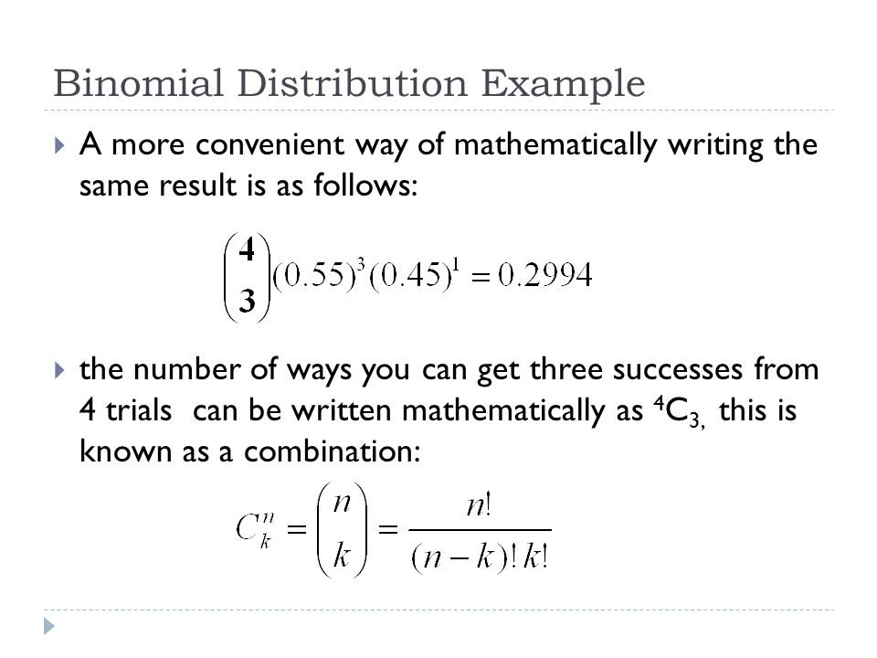 Binomial Distribution – General Formula  This all leads to a very general rule for calculating binomial probabilities: In General Binomial (n,p) n = no.