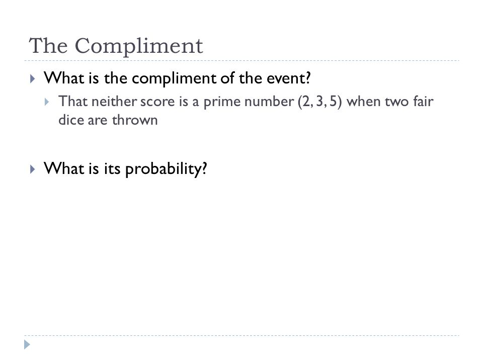 The Compliment  What is the compliment of the event.