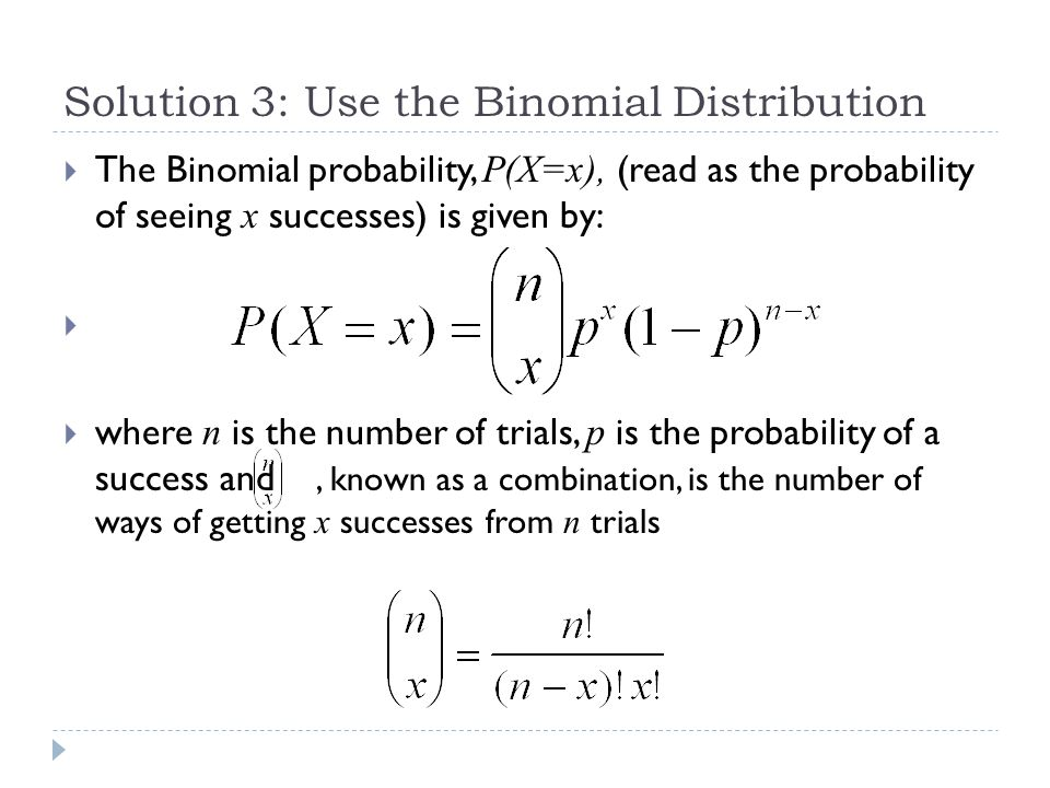 Solution 3: Use the Binomial Distribution  So, what is the probability of seeing 1 prime in 2 dice throws  n = 2 p = 1/2 x = 1