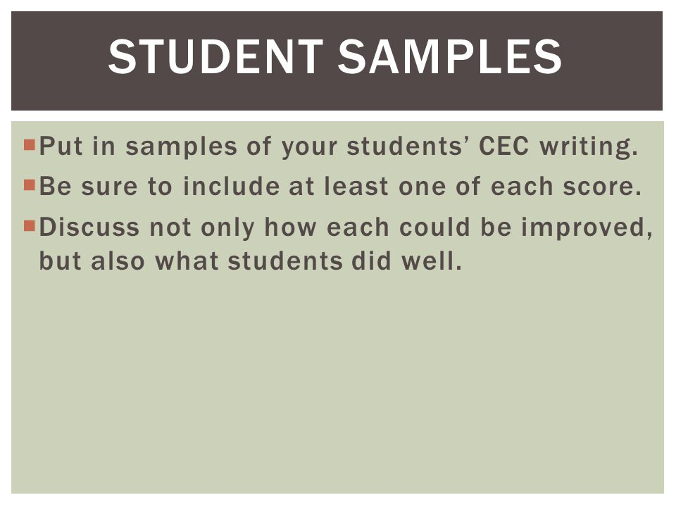 Put in samples of your students' CEC writing.  Be sure to include at least one of each score.  Discuss not only how each could be improved, but al
