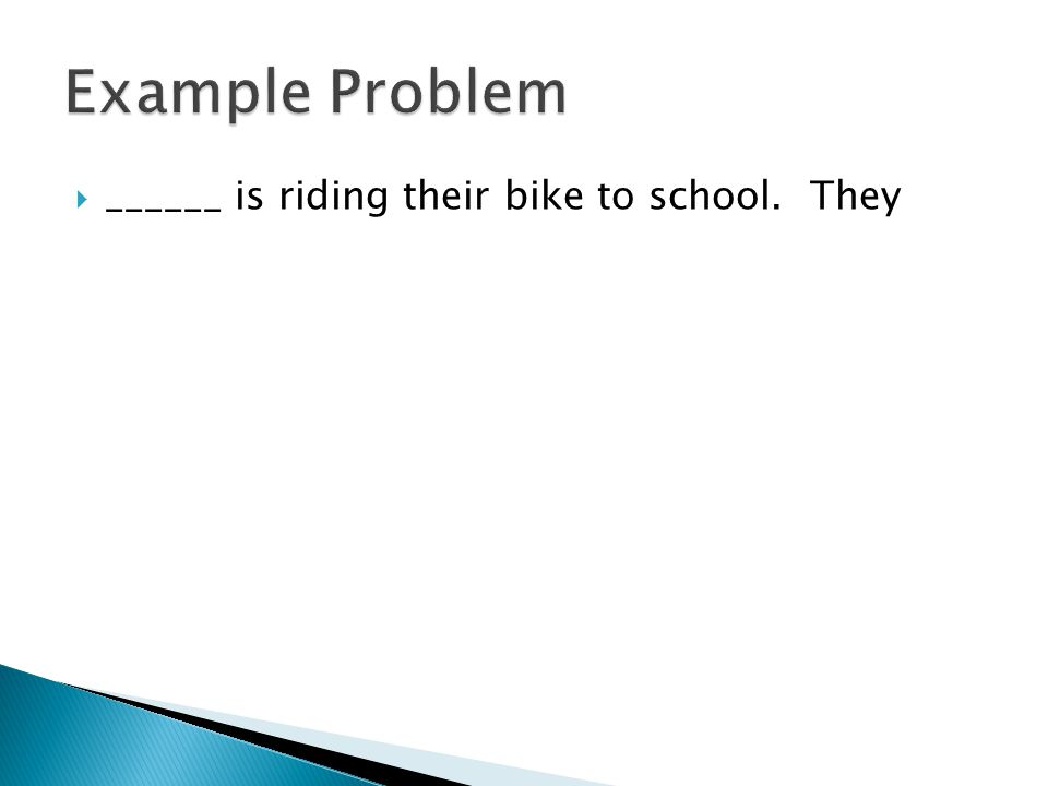  ______ is riding their bike to school. They