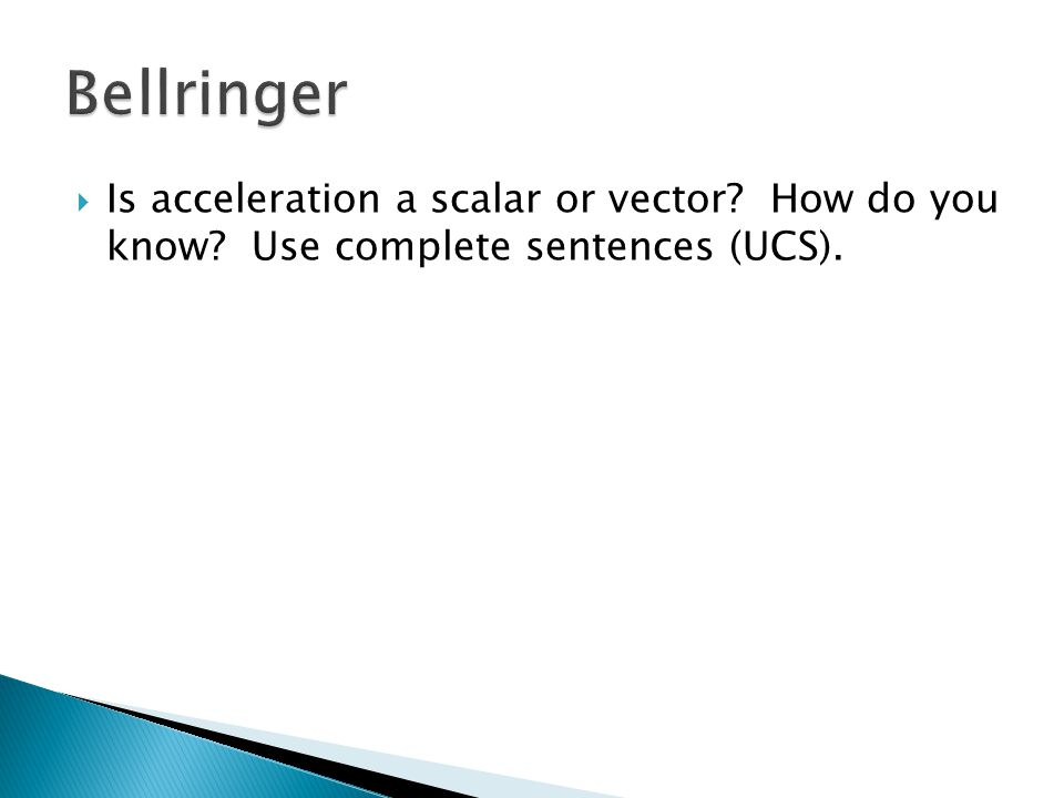  Is acceleration a scalar or vector How do you know Use complete sentences (UCS).