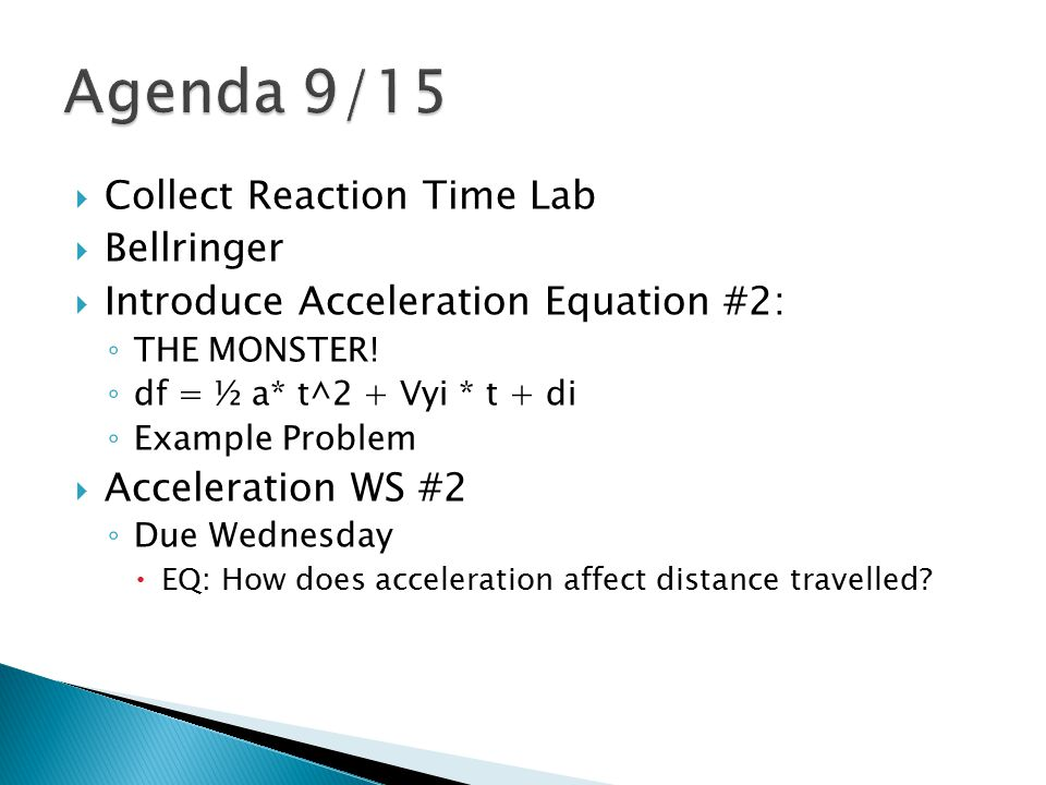  Collect Reaction Time Lab  Bellringer  Introduce Acceleration Equation #2: ◦ THE MONSTER.