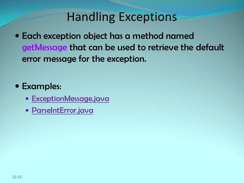Handling Exceptions Each exception object has a method named getMessage that can be used to retrieve the default error message for the exception. Exam