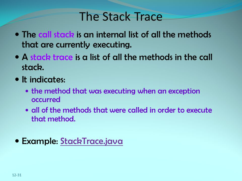 The Stack Trace The call stack is an internal list of all the methods that are currently executing. A stack trace is a list of all the methods in the