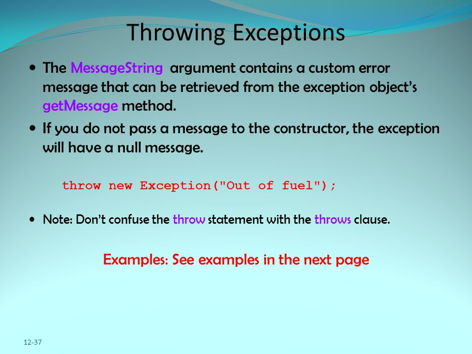 Throwing Exceptions The MessageString argument contains a custom error message that can be retrieved from the exception object's getMessage method.