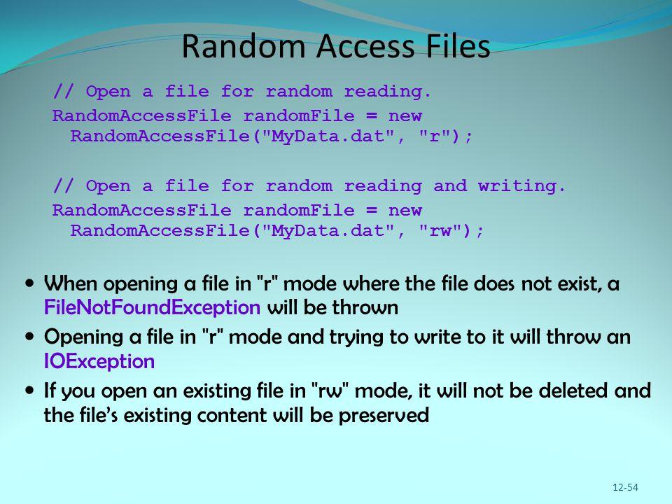 Random Access Files // Open a file for random reading. RandomAccessFile randomFile = new RandomAccessFile(