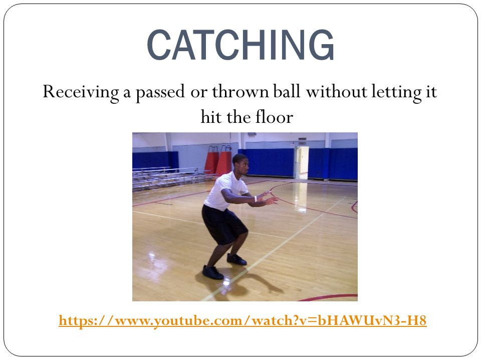 CATCHING Receiving a passed or thrown ball without letting it hit the floor https://www.youtube.com/watch?v=bHAWUvN3-H8