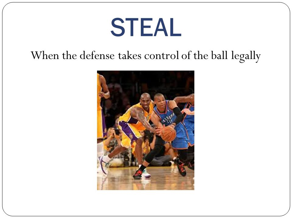 STEAL When the defense takes control of the ball legally