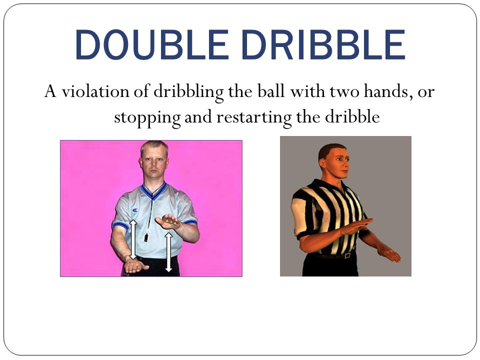 DOUBLE DRIBBLE A violation of dribbling the ball with two hands, or stopping and restarting the dribble