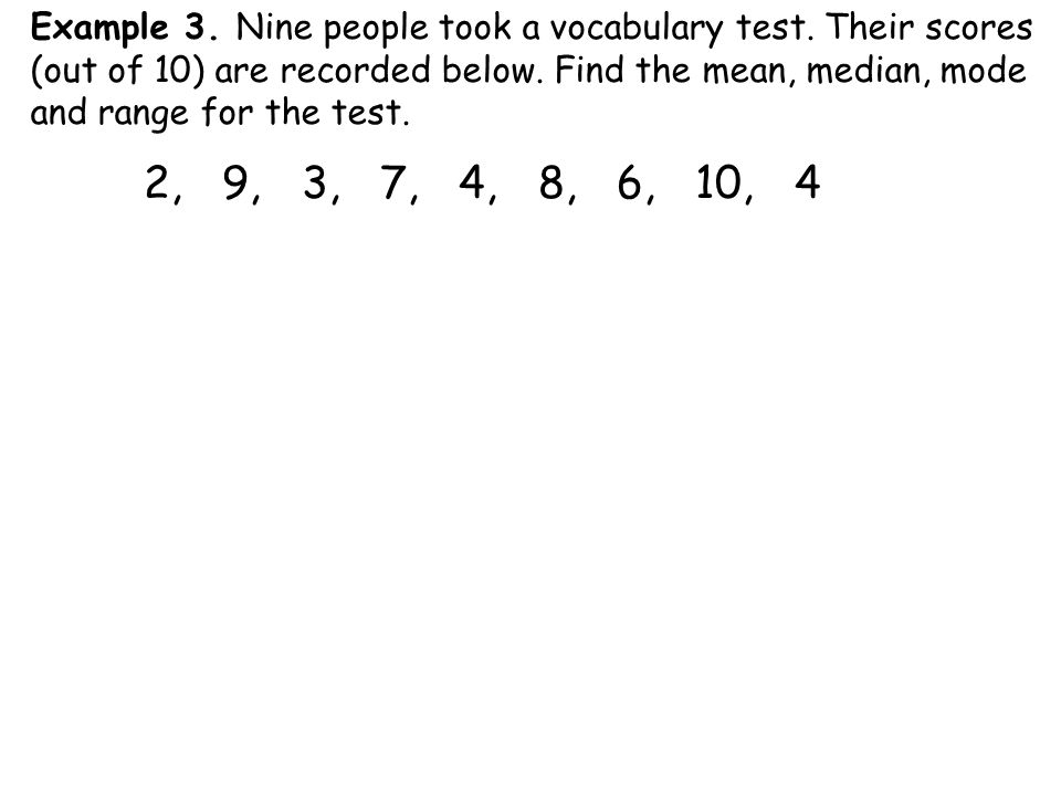 Example 3. Nine people took a vocabulary test. Their scores (out of 10) are recorded below.