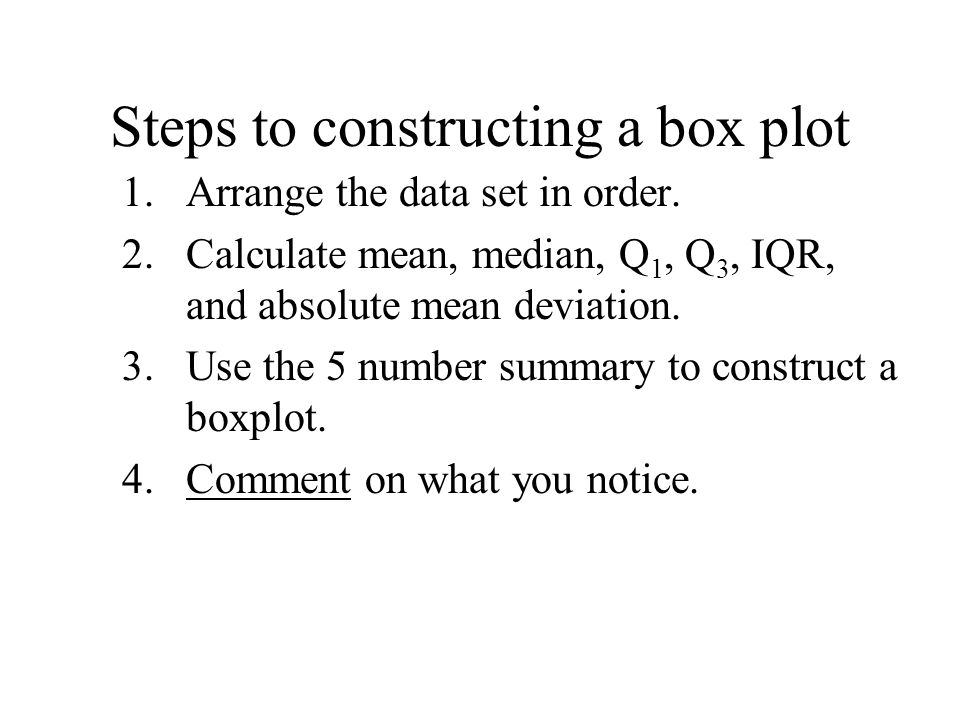 Steps to constructing a box plot 1.Arrange the data set in order.