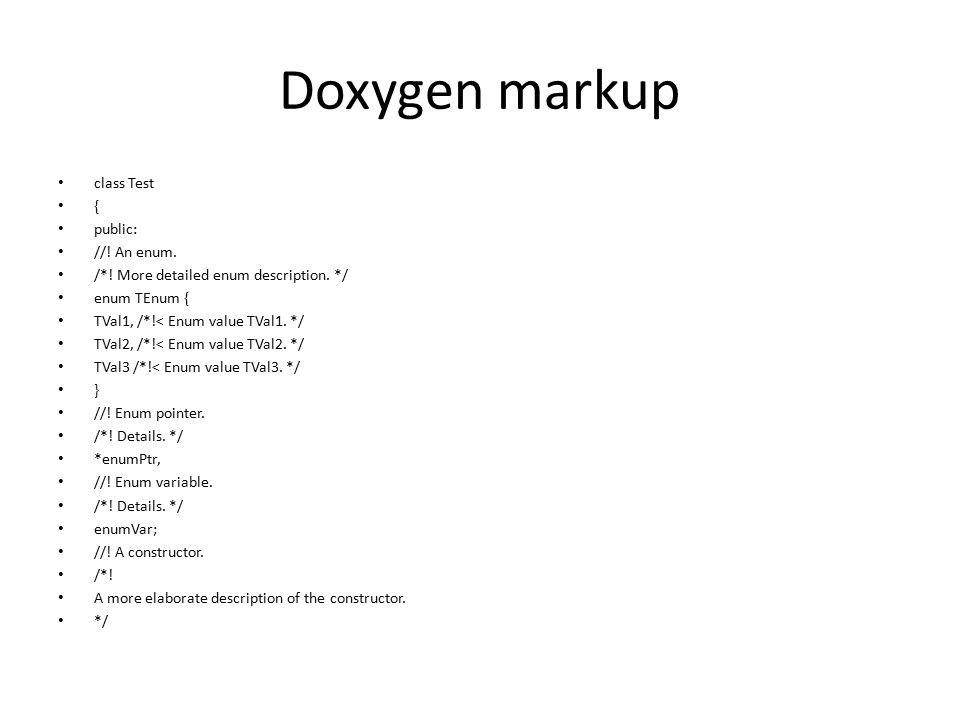 Doxygen markup class Test { public: //. An enum. /*.