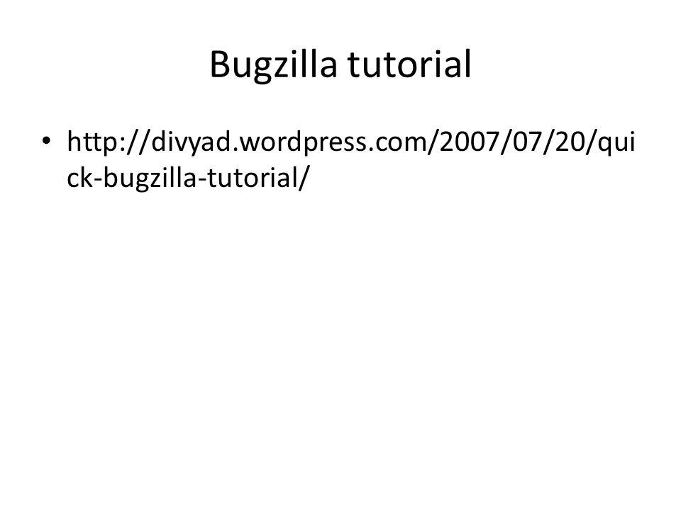 Bugzilla tutorial http://divyad.wordpress.com/2007/07/20/qui ck-bugzilla-tutorial/