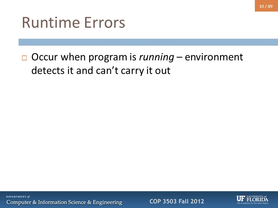 10 / 89 Runtime Errors  Occur when program is running – environment detects it and can't carry it out
