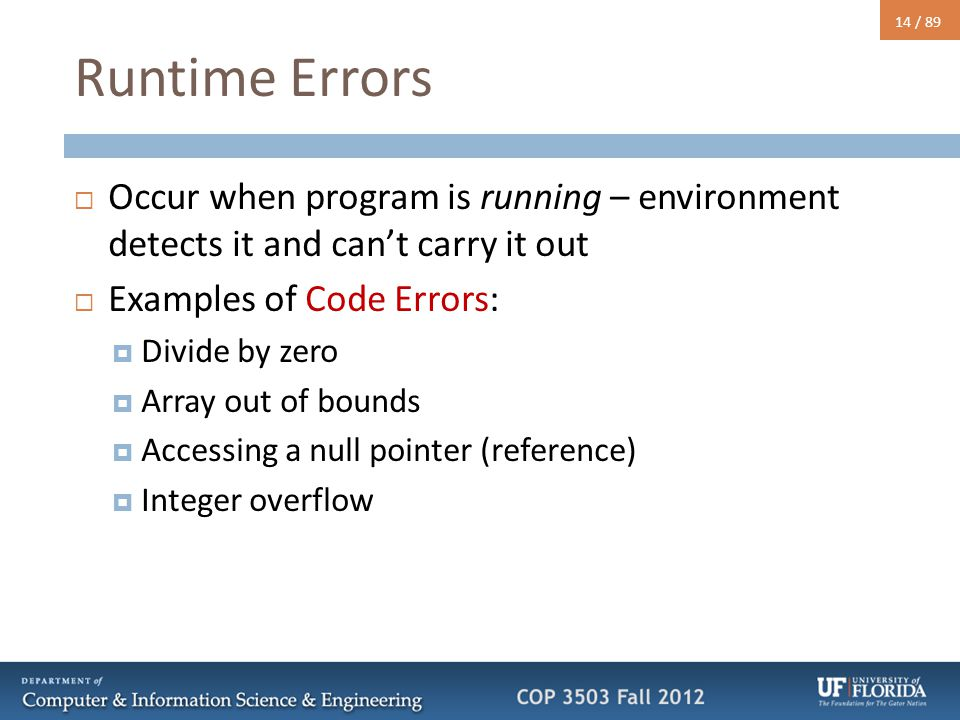 14 / 89 Runtime Errors  Occur when program is running – environment detects it and can't carry it out  Examples of Code Errors:  Divide by zero  A