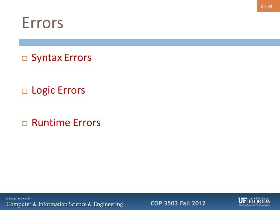 3 / 89 Errors  Syntax Errors  Logic Errors  Runtime Errors