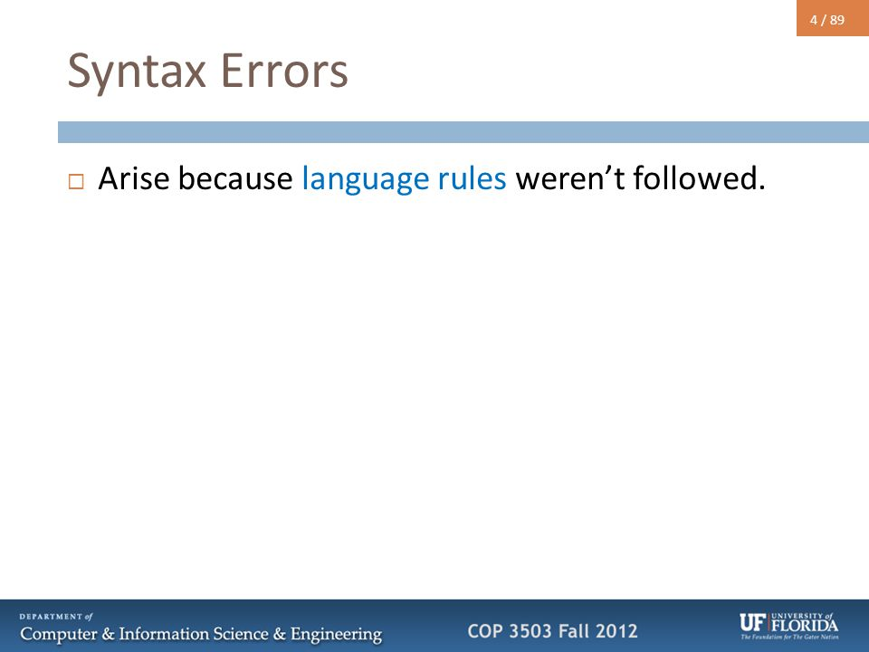4 / 89 Syntax Errors  Arise because language rules weren't followed.