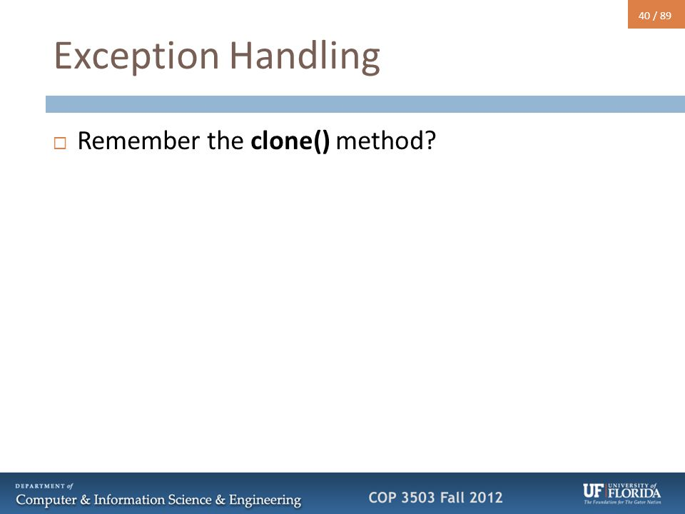 40 / 89 Exception Handling  Remember the clone() method?