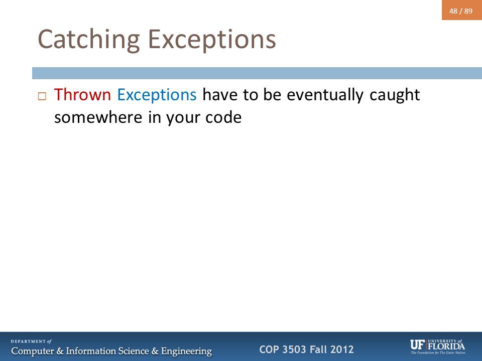 48 / 89 Catching Exceptions  Thrown Exceptions have to be eventually caught somewhere in your code