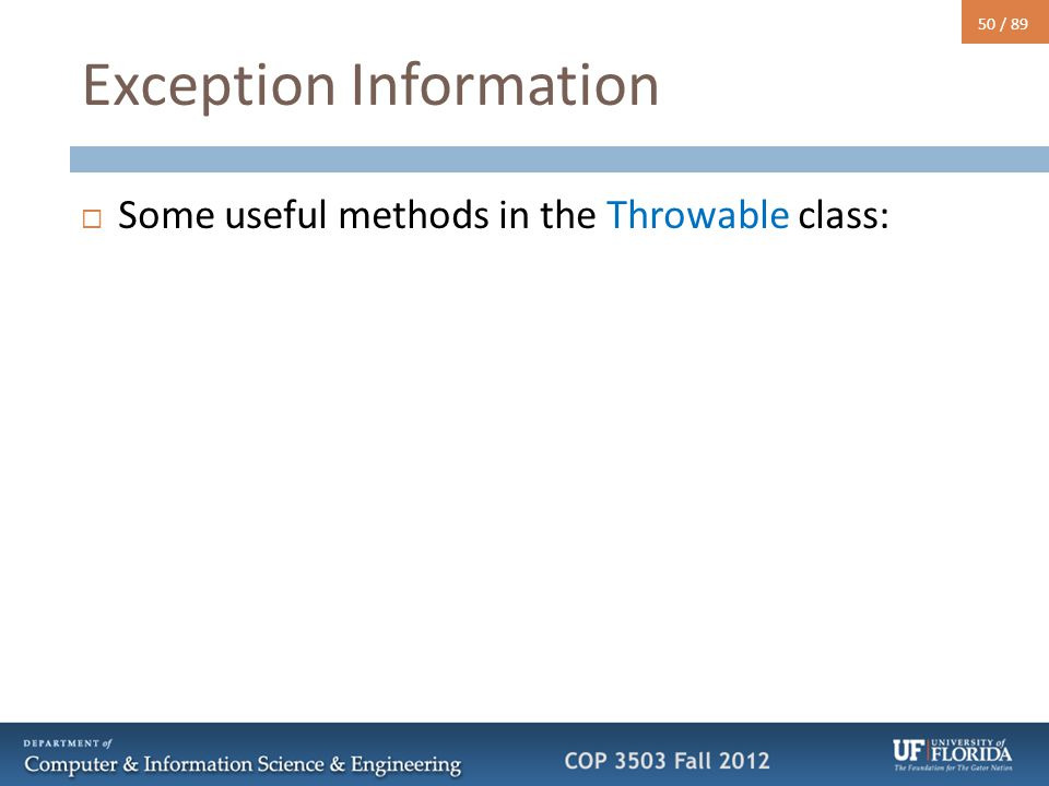 50 / 89 Exception Information  Some useful methods in the Throwable class:
