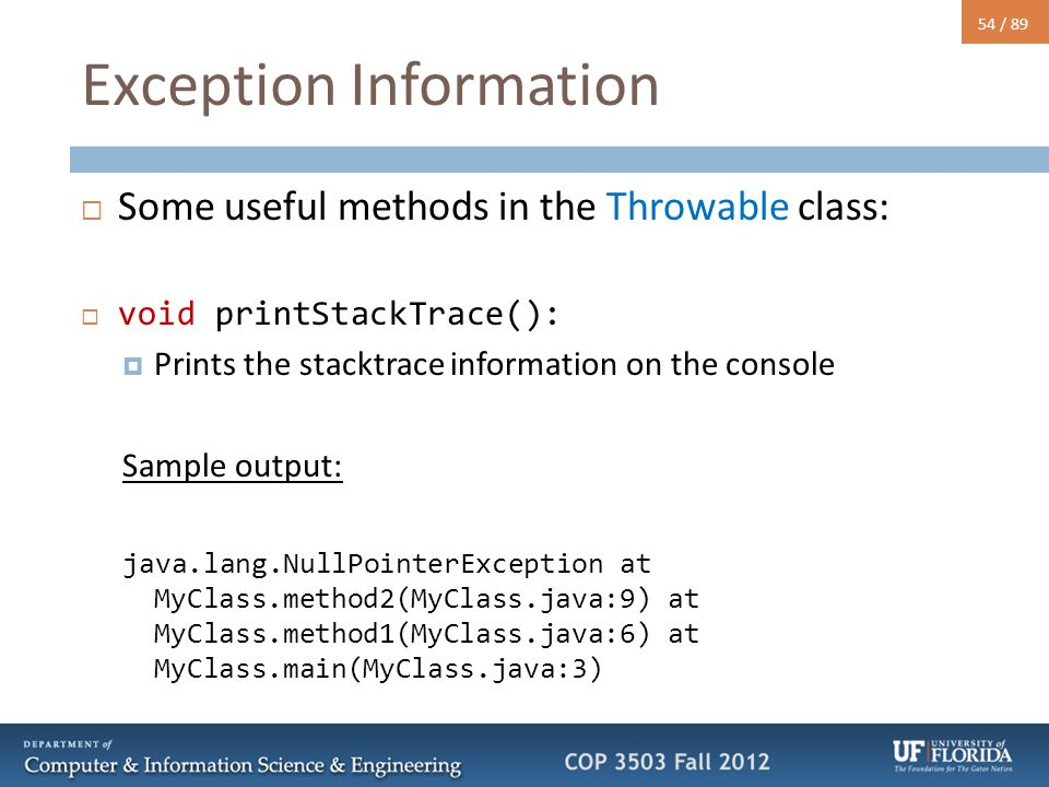 54 / 89 Exception Information  Some useful methods in the Throwable class:  void printStackTrace():  Prints the stacktrace information on the conso