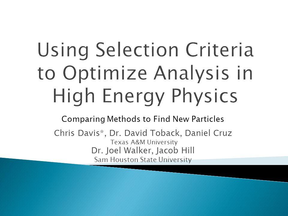 Chris Davis*, Dr. David Toback, Daniel Cruz Texas A&M University Dr.