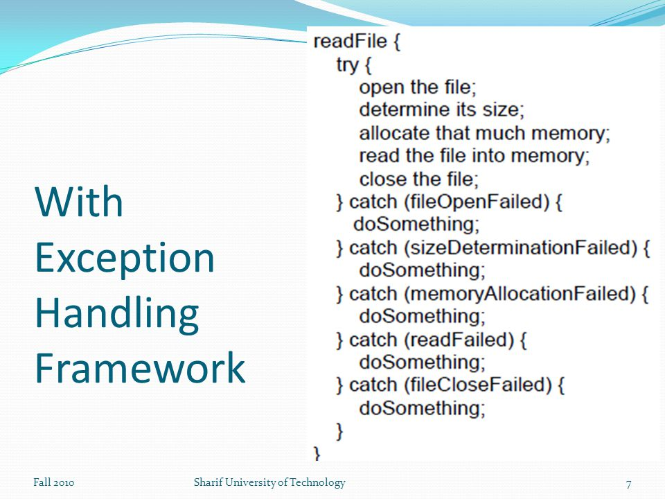 Note You should still write code for Detecting, Reporting and Handling exceptions Exception handling framework is not responsible for these jobs.