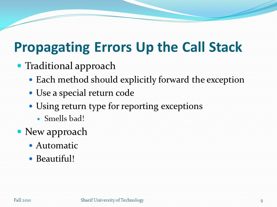 Grouping and Differentiating Error Types All exceptions thrown within a program are objects The grouping or categorizing of exceptions is a natural outcome of the class hierarchy Fall 2010Sharif University of Technology10