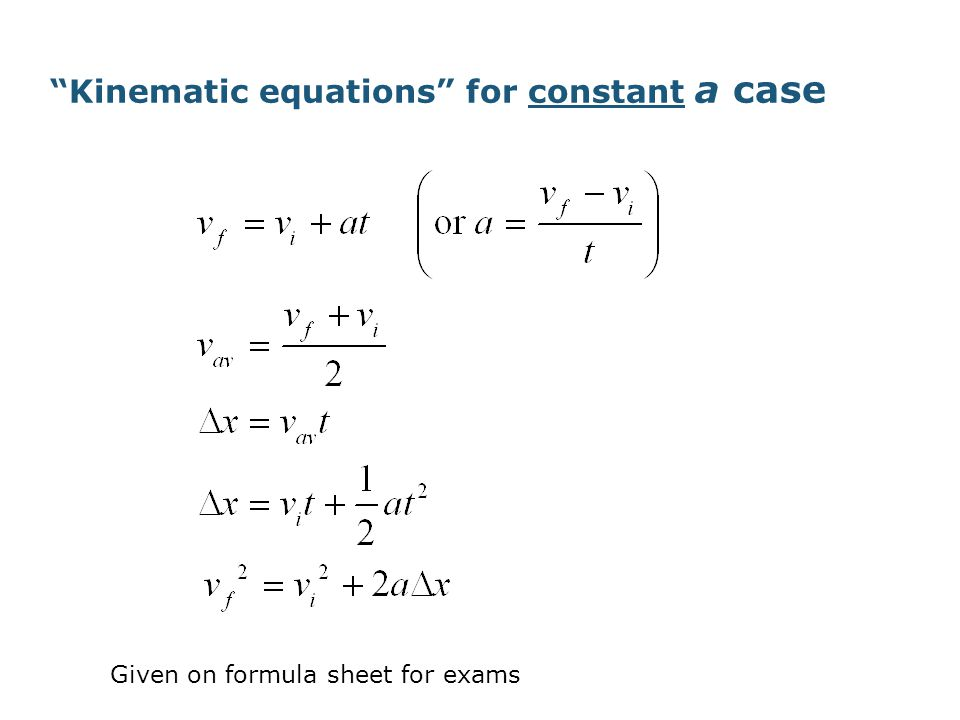 Kinematic equations for constant a case Given on formula sheet for exams