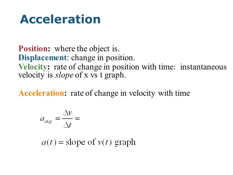 Acceleration Position: where the object is. Displacement: change in position.