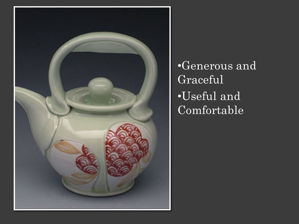 Generous and Graceful Useful and Comfortable
