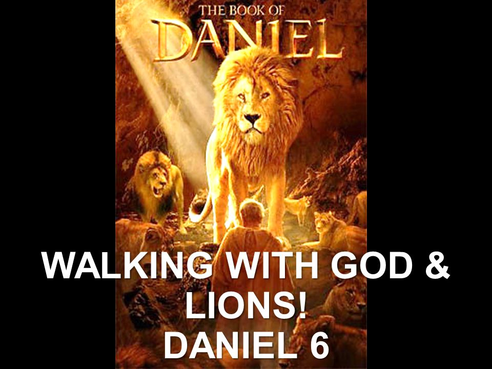 WALKING WITH GOD & LIONS! DANIEL 6