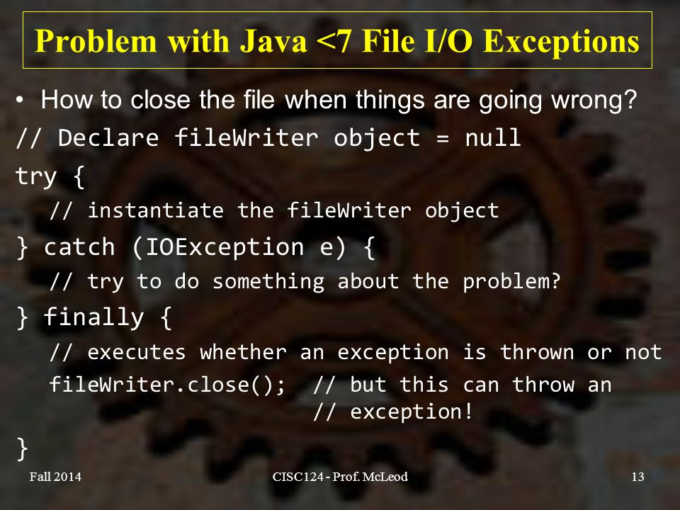 Problem with Java <7 File I/O Exceptions How to close the file when things are going wrong.