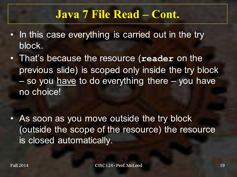 Java 7 File Read – Cont. In this case everything is carried out in the try block.