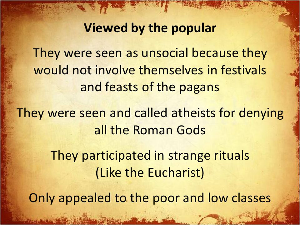 Viewed by the popular They were seen as unsocial because they would not involve themselves in festivals and feasts of the pagans They were seen and ca