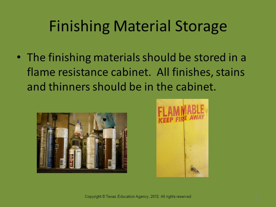 Finishing Material Storage The finishing materials should be stored in a flame resistance cabinet.