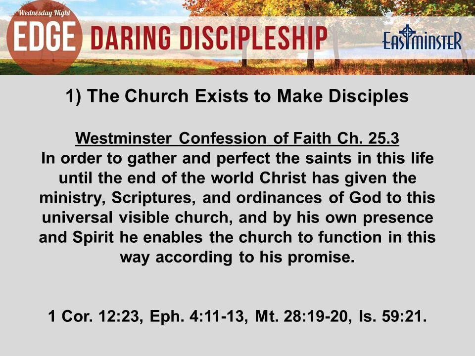 1) The Church Exists to Make Disciples Westminster Confession of Faith Ch.