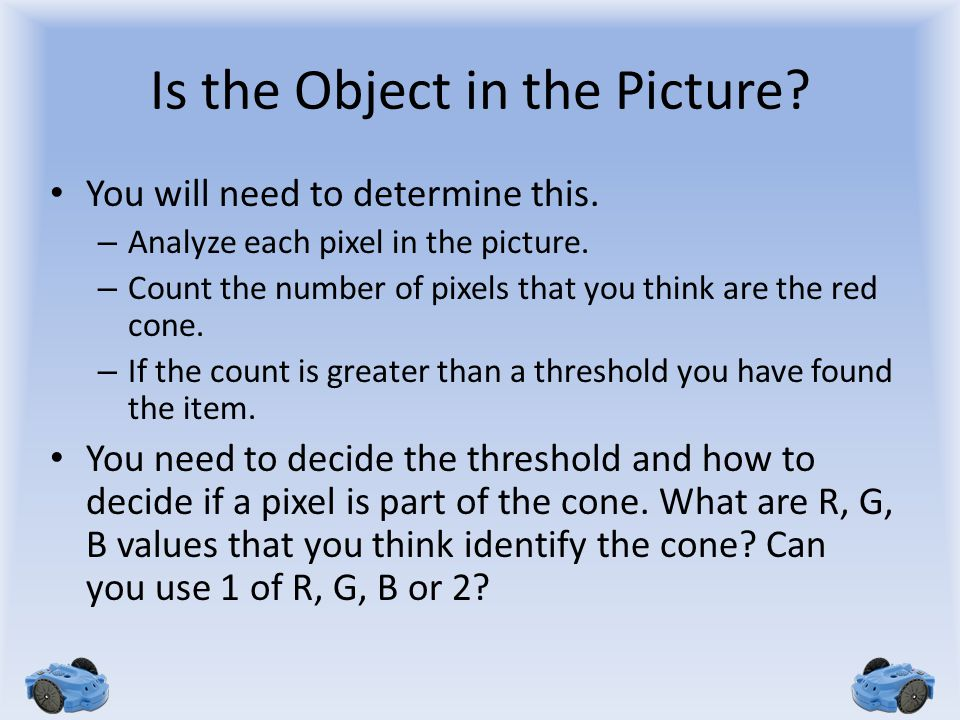 Is the Object in the Picture. You will need to determine this.