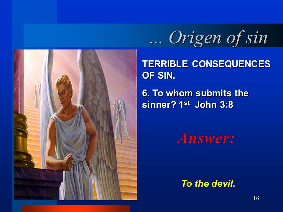16 TERRIBLE CONSEQUENCES OF SIN.6. To whom submits the sinner.