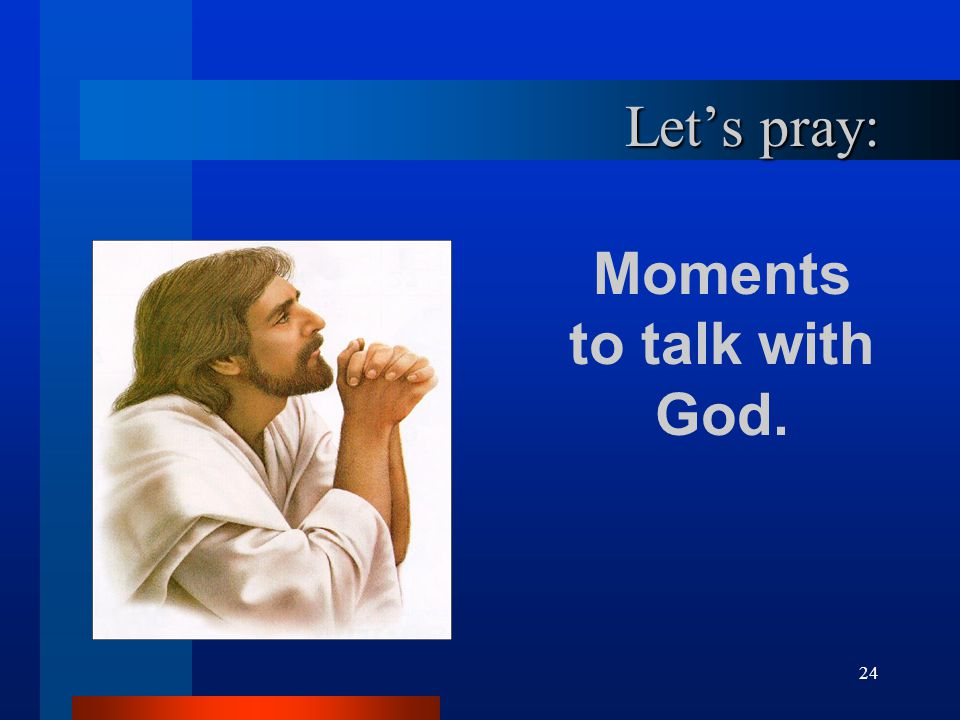 24 Let's pray: Moments to talk with God.