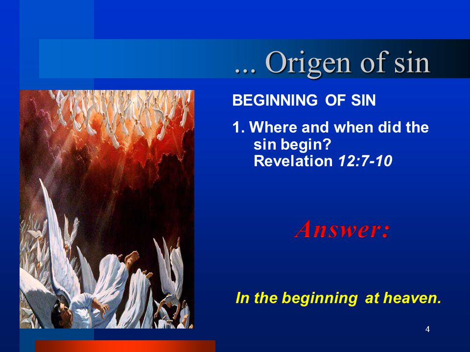 4...Origen of sin BEGINNING OF SIN 1. Where and when did the sin begin.