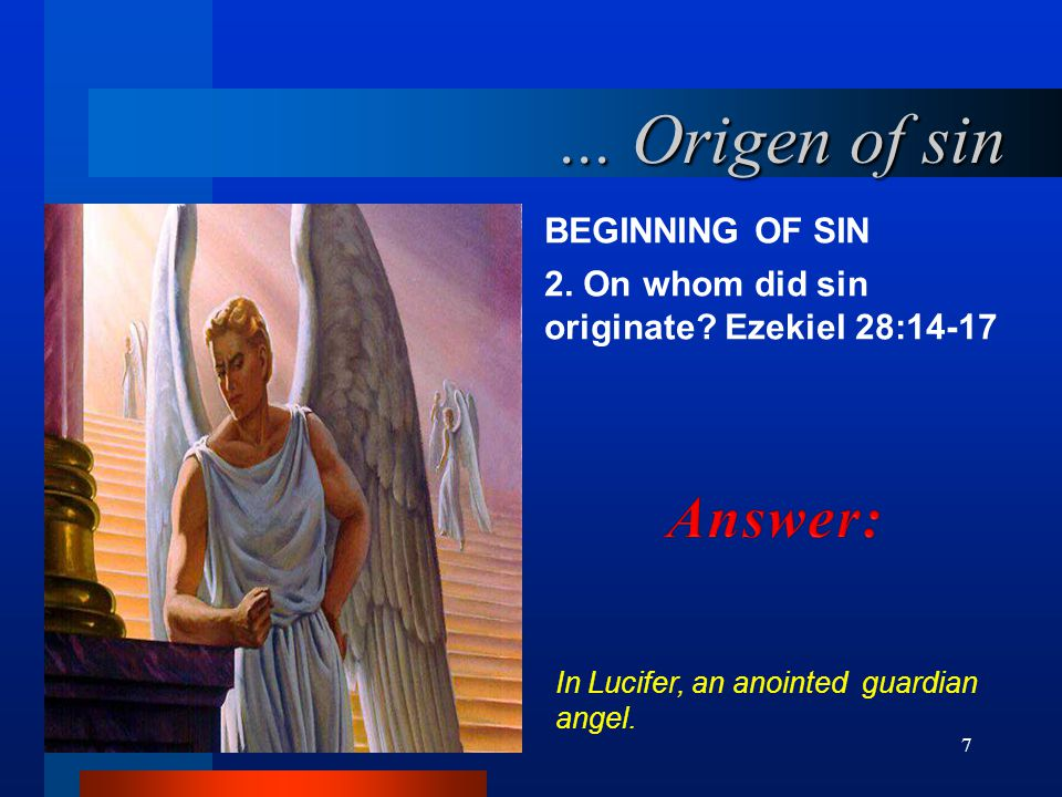 7 BEGINNING OF SIN 2.On whom did sin originate.