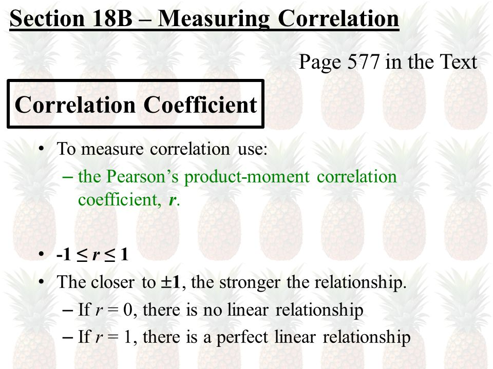 Correlation Coefficient To measure correlation use: – the Pearson's product-moment correlation coefficient, r.
