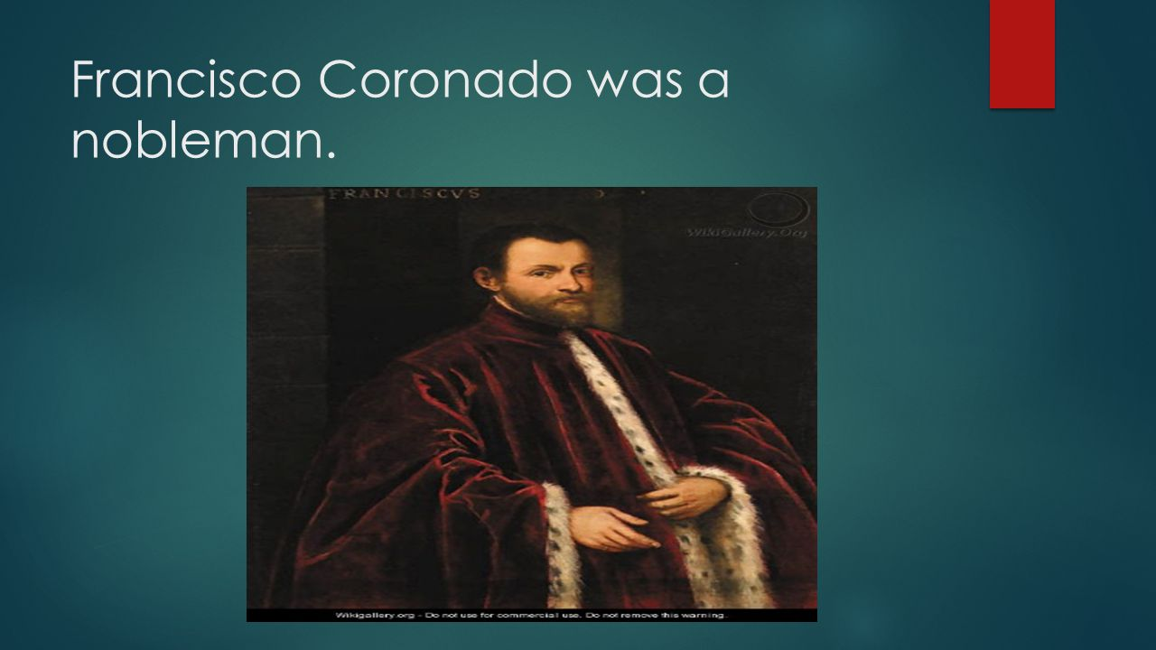 Francisco Coronado was a nobleman.