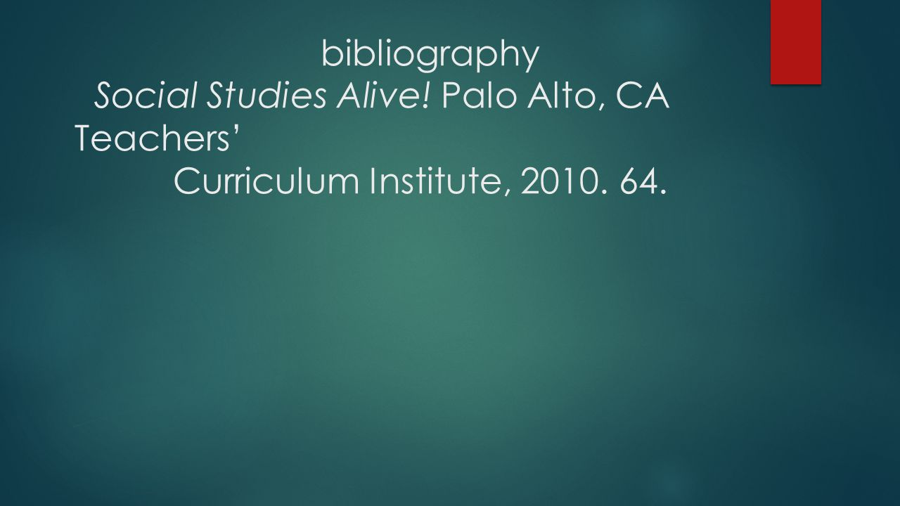 bibliography Social Studies Alive! Palo Alto, CA Teachers' Curriculum Institute, 2010. 64.
