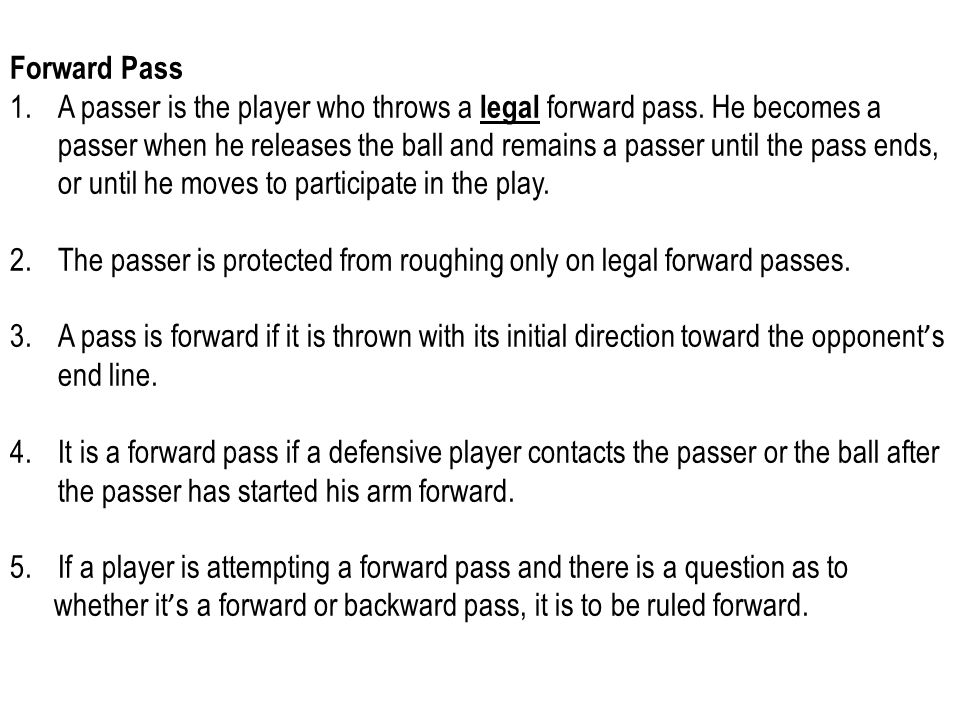 Forward Pass 1.A passer is the player who throws a legal forward pass.
