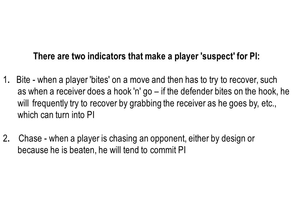 There are two indicators that make a player 'suspect' for PI: 1. Bite - when a player 'bites' on a move and then has to try to recover, such as when a