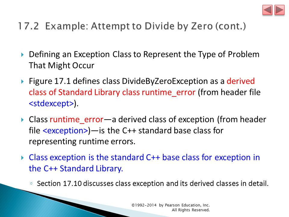  Defining an Exception Class to Represent the Type of Problem That Might Occur  Figure 17.1 defines class DivideByZeroException as a derived class of Standard Library class runtime_error (from header file ).